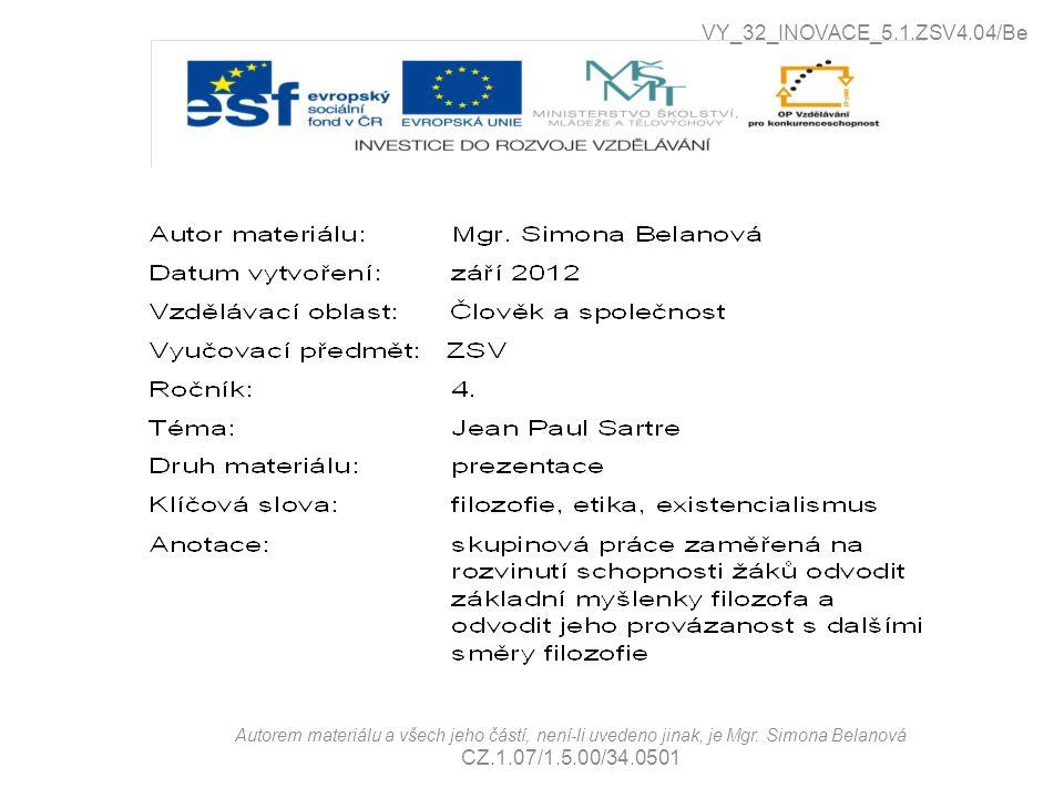 Autorem materiálu a všech jeho částí, není-li uvedeno jinak, je Mgr. Simona Belanová CZ.1.07/1.5.00/34.0501 VY_32_INOVACE_5.1.ZSV4.04/Be