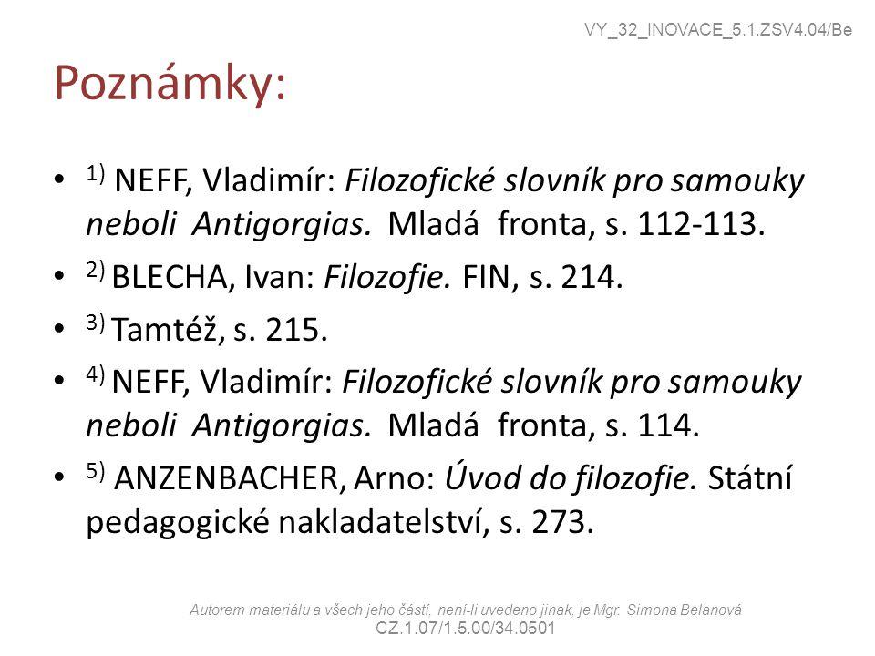 Poznámky: 1) NEFF, Vladimír: Filozofické slovník pro samouky neboli Antigorgias. Mladá fronta, s. 112-113. 2) BLECHA, Ivan: Filozofie. FIN, s. 214. 3)
