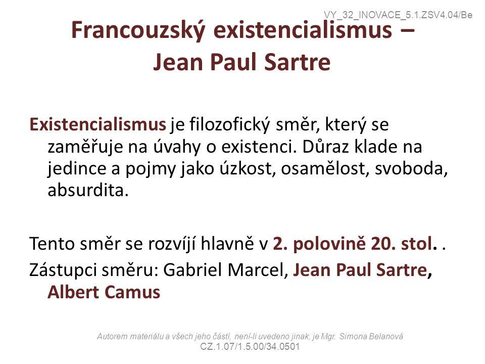 Francouzský existencialismus – Jean Paul Sartre Existencialismus je filozofický směr, který se zaměřuje na úvahy o existenci. Důraz klade na jedince a
