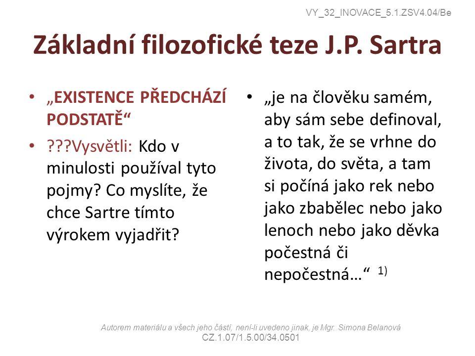 """Základní filozofické teze J.P. Sartra """"EXISTENCE PŘEDCHÁZÍ PODSTATĚ"""" ???Vysvětli: Kdo v minulosti používal tyto pojmy? Co myslíte, že chce Sartre tímt"""