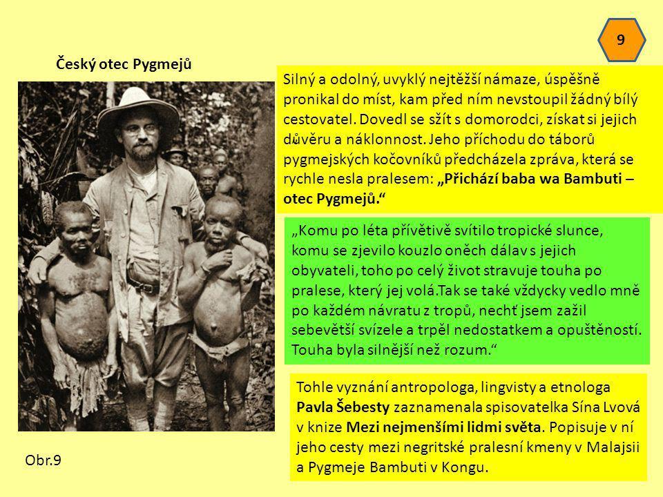 Český otec Pygmejů Silný a odolný, uvyklý nejtěžší námaze, úspěšně pronikal do míst, kam před ním nevstoupil žádný bílý cestovatel. Dovedl se sžít s d
