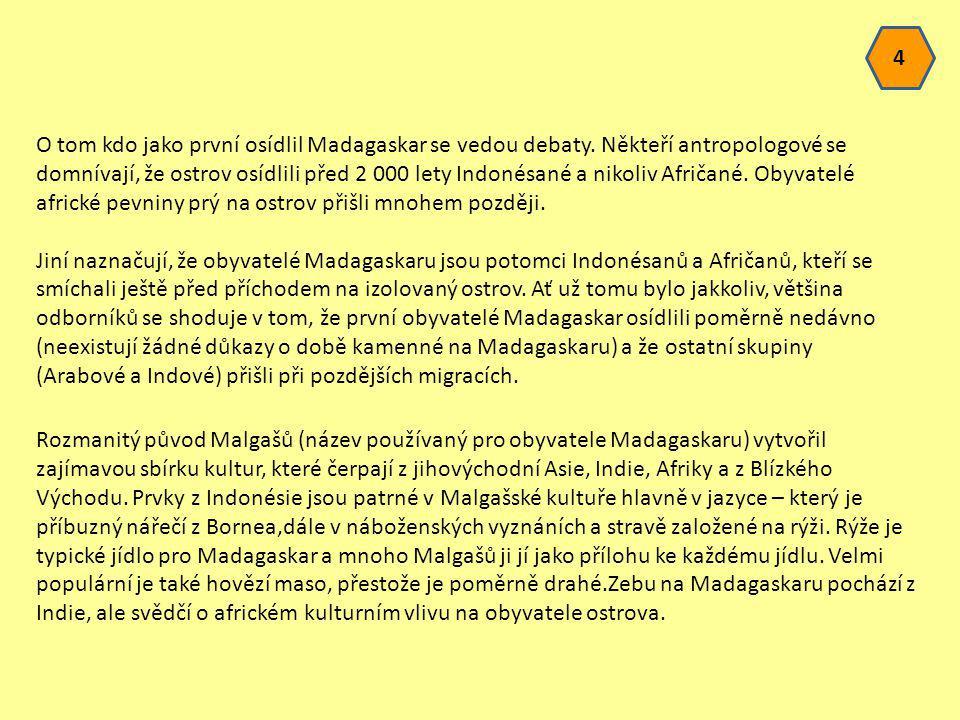4 O tom kdo jako první osídlil Madagaskar se vedou debaty. Někteří antropologové se domnívají, že ostrov osídlili před 2 000 lety Indonésané a nikoliv