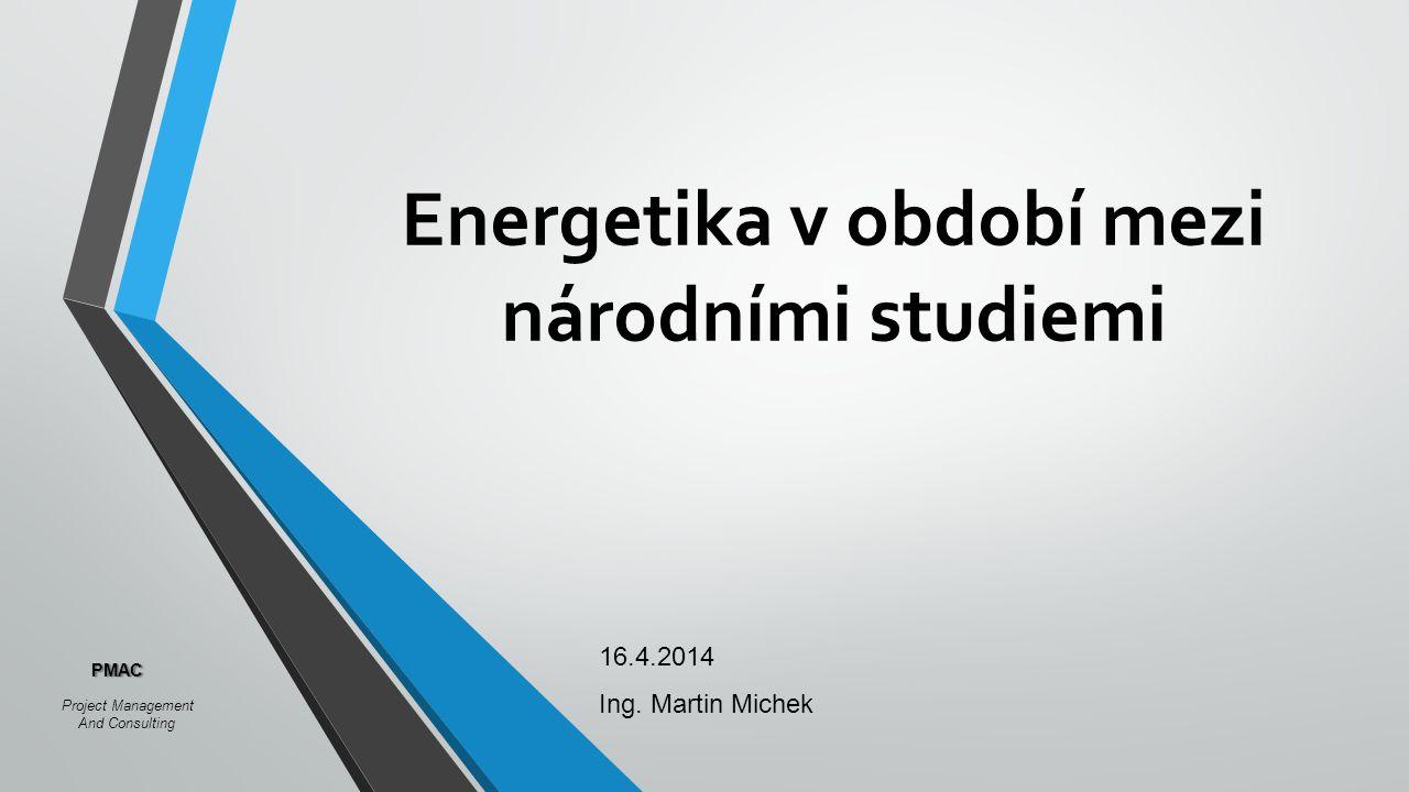 Energetika v období mezi národními studiemi 16.4.2014 Ing.