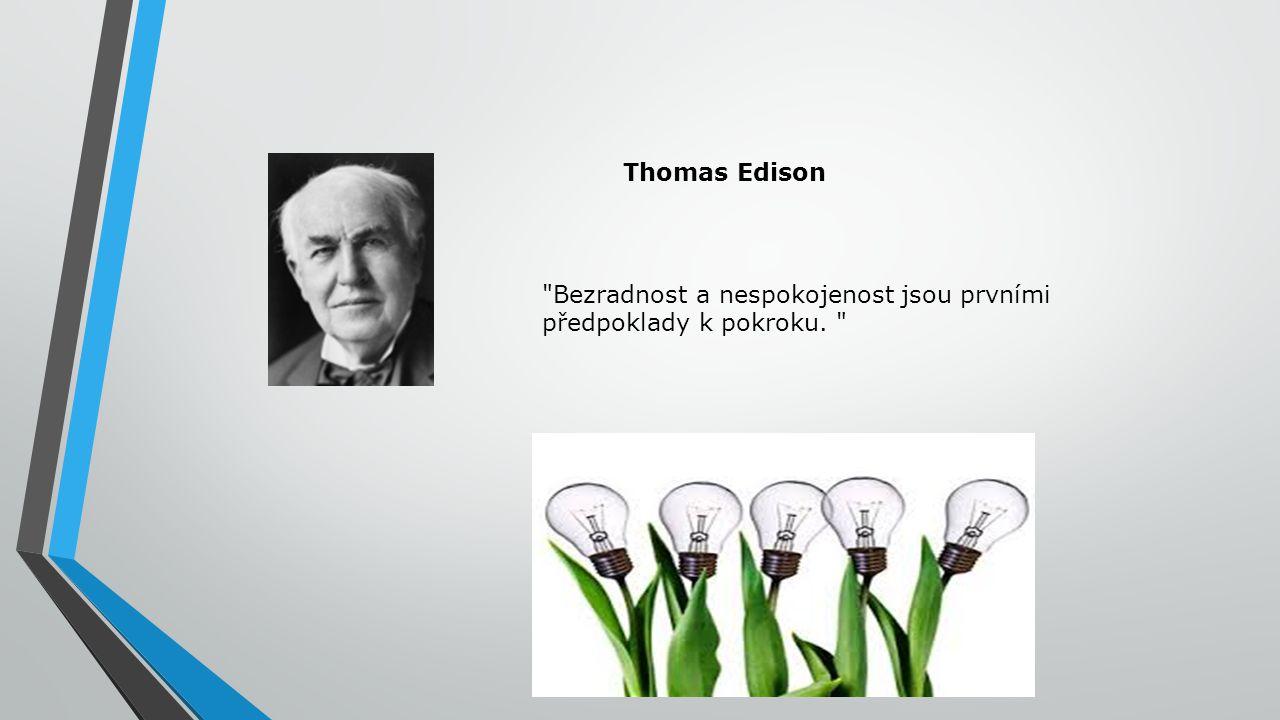 Bezradnost a nespokojenost jsou prvními předpoklady k pokroku. Thomas Edison