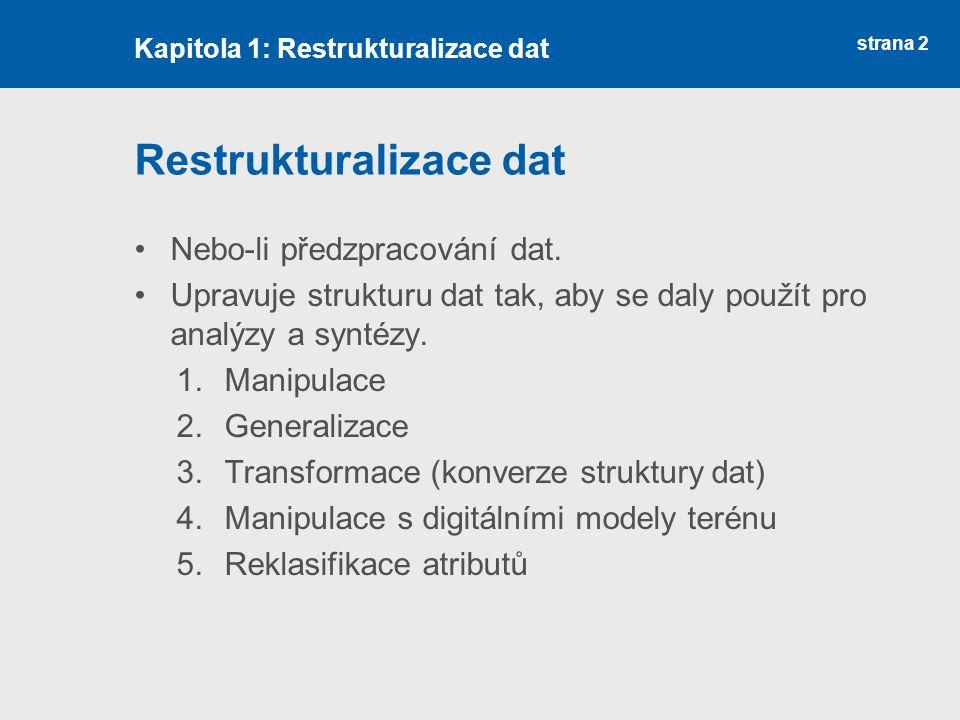 strana 2 Restrukturalizace dat Nebo-li předzpracování dat.