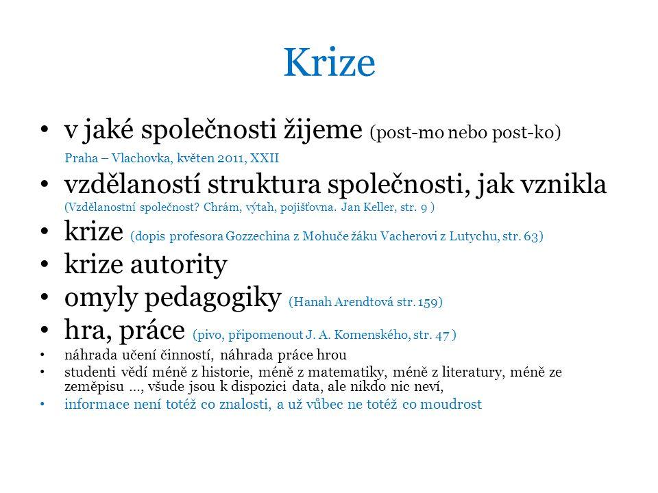 Krize v jaké společnosti žijeme (post-mo nebo post-ko) Praha – Vlachovka, květen 2011, XXII vzdělaností struktura společnosti, jak vznikla (Vzdělanostní společnost.