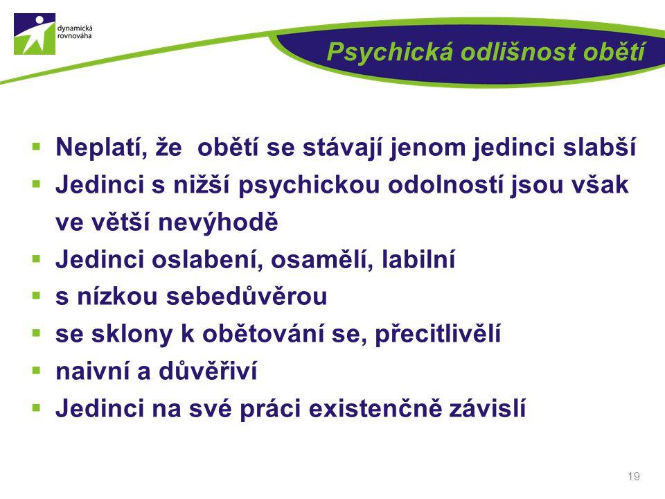 Psychická odlišnost obětí  Neplatí, že obětí se stávají jenom jedinci slabší  Jedinci s nižší psychickou odolností jsou však ve větší nevýhodě  Jed