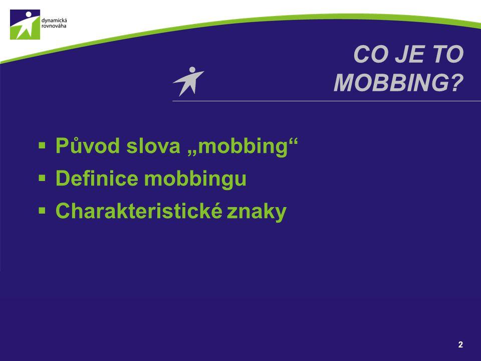 """ Původ slova """"mobbing""""  Definice mobbingu  Charakteristické znaky 2 CO JE TO MOBBING?"""