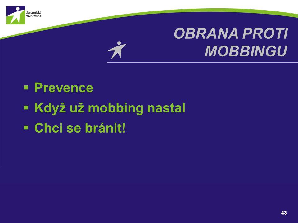 43 OBRANA PROTI MOBBINGU  Prevence  Když už mobbing nastal  Chci se bránit!