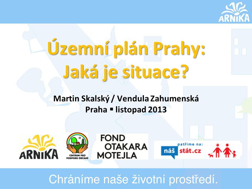Územní plán Prahy: Jaká je situace? Martin Skalský / Vendula Zahumenská Praha  listopad 2013
