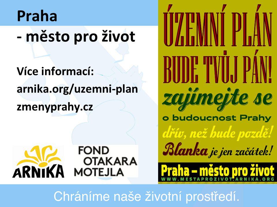 Praha - město pro život Více informací: arnika.org/uzemni-plan zmenyprahy.cz