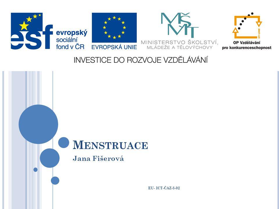 M ENSTRUACE Jana Fišerová EU- ICT-ČAZ-8-02