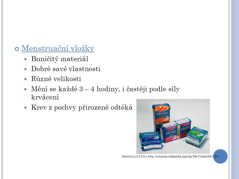 Menstruační vložky Buničitý materiál Dobré savé vlastnosti Různé velikosti Mění se každé 3 – 4 hodiny, i častěji podle síly krvácení Krev z pochvy při