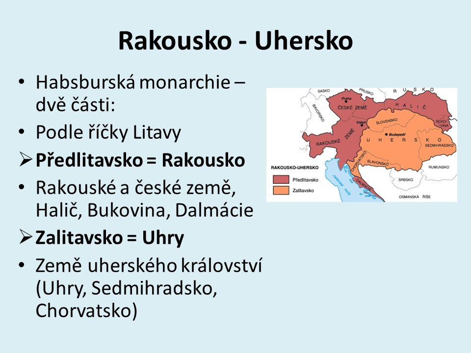 Rakousko - Uhersko Habsburská monarchie – dvě části: Podle říčky Litavy  Předlitavsko = Rakousko Rakouské a české země, Halič, Bukovina, Dalmácie  Z