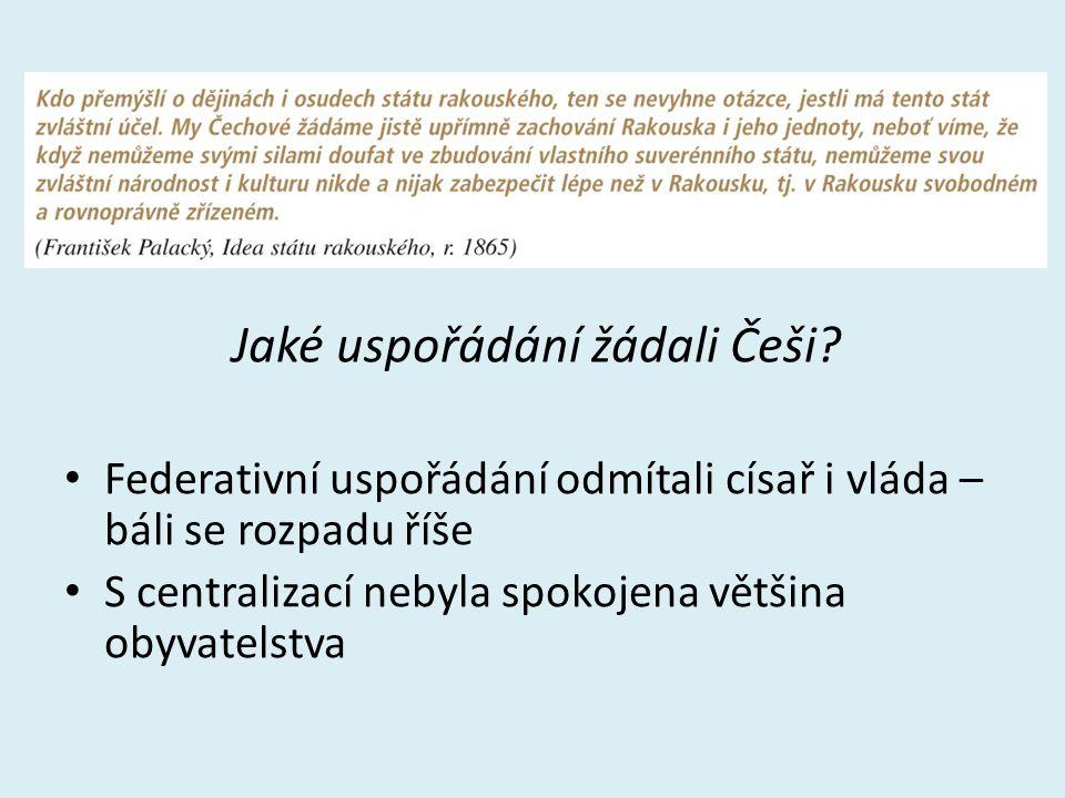 Jaké uspořádání žádali Češi? Federativní uspořádání odmítali císař i vláda – báli se rozpadu říše S centralizací nebyla spokojena většina obyvatelstva