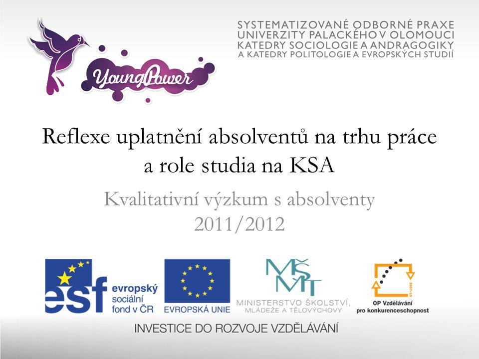 Reflexe uplatnění absolventů na trhu práce a role studia na KSA Kvalitativní výzkum s absolventy 2011/2012