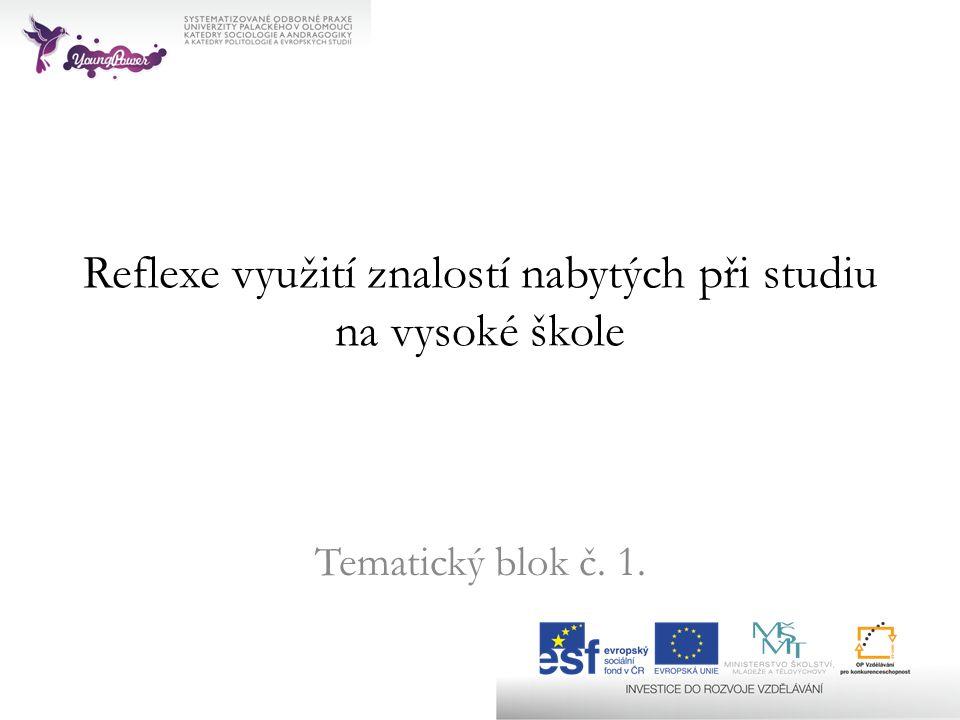 Reflexe využití znalostí nabytých při studiu na vysoké škole Tematický blok č. 1.