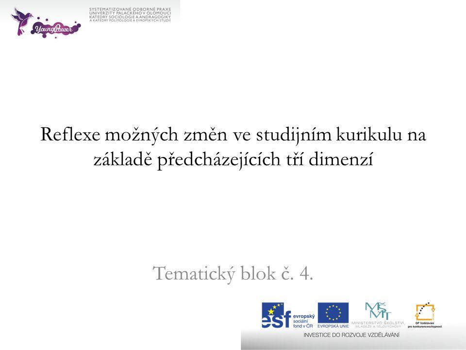 Reflexe možných změn ve studijním kurikulu na základě předcházejících tří dimenzí Tematický blok č.