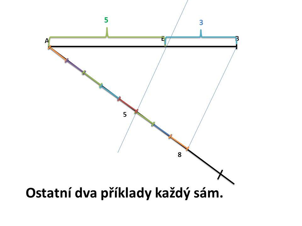 A B 5 8 E 5 3 Ostatní dva příklady každý sám.