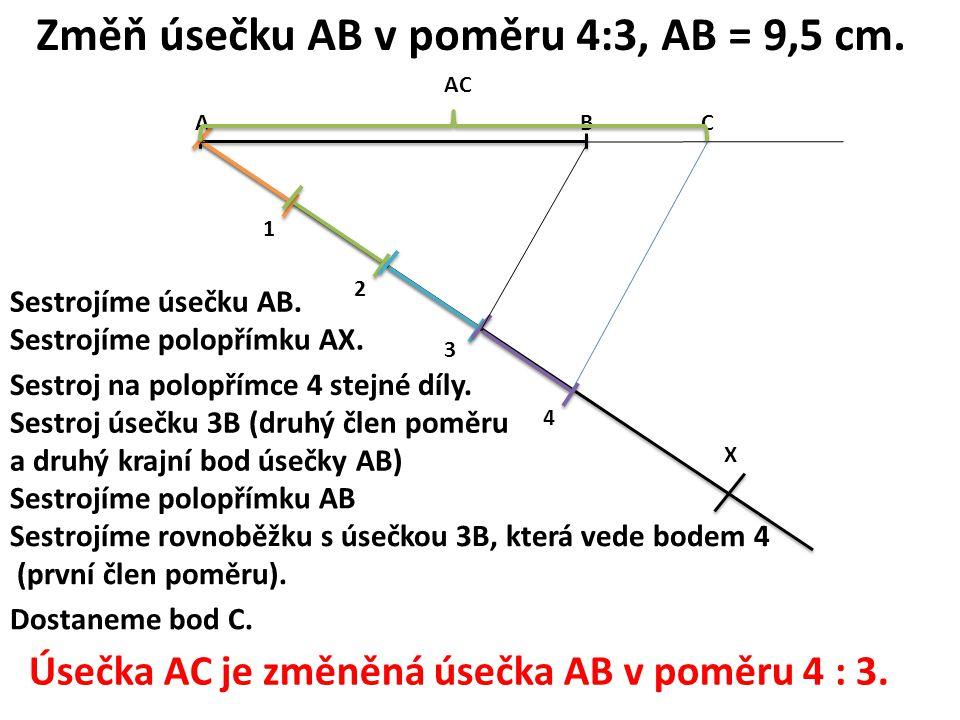 Změň úsečku AB v poměru 4:3, AB = 9,5 cm.AB Sestrojíme úsečku AB.