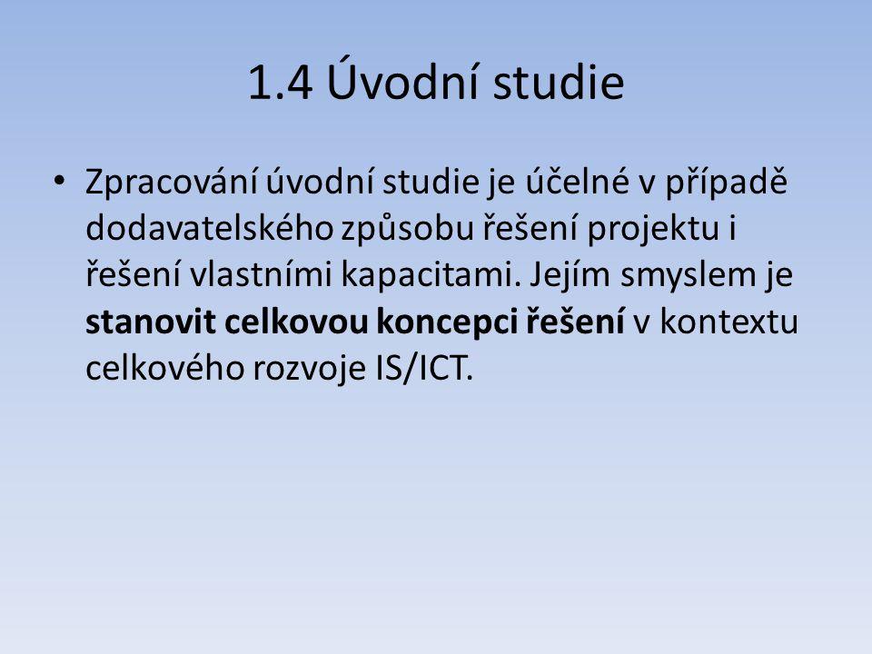 1.4 Úvodní studie Zpracování úvodní studie je účelné v případě dodavatelského způsobu řešení projektu i řešení vlastními kapacitami. Jejím smyslem je
