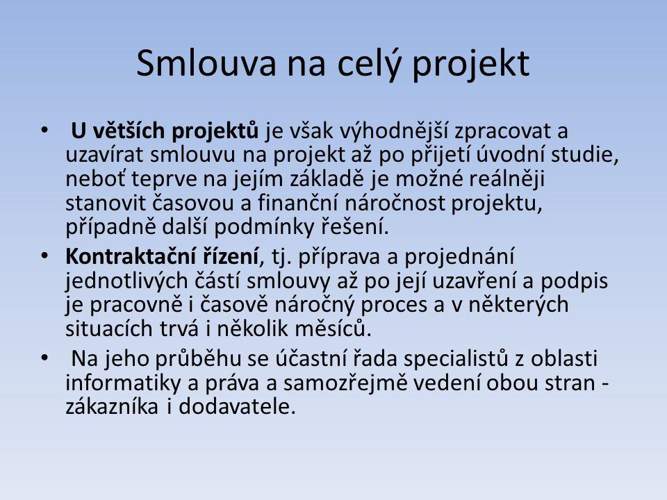 Smlouva na celý projekt U větších projektů je však výhodnější zpracovat a uzavírat smlouvu na projekt až po přijetí úvodní studie, neboť teprve na jej