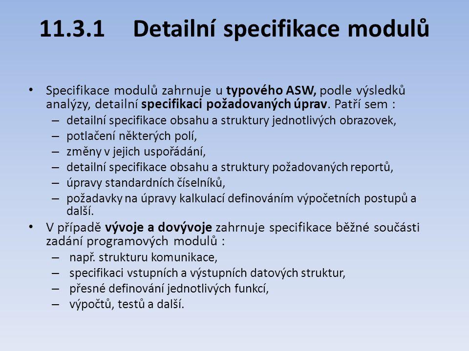 11.3.1Detailní specifikace modulů Specifikace modulů zahrnuje u typového ASW, podle výsledků analýzy, detailní specifikaci požadovaných úprav. Patří s