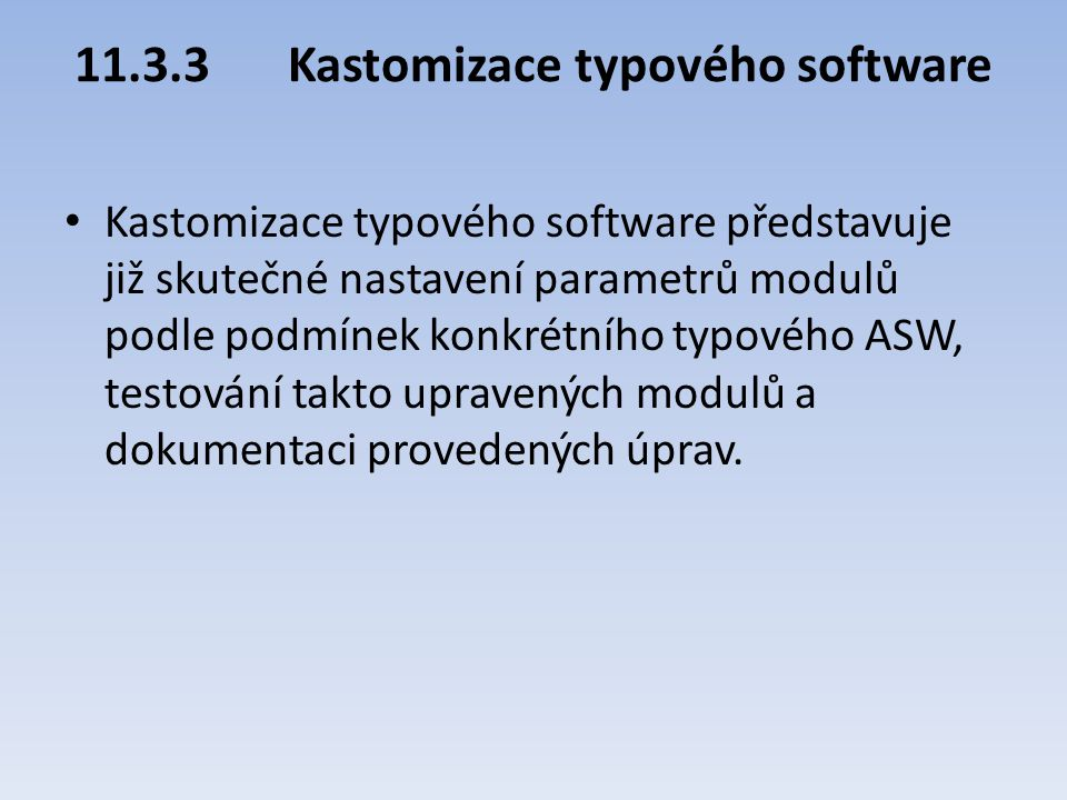 11.3.3Kastomizace typového software Kastomizace typového software představuje již skutečné nastavení parametrů modulů podle podmínek konkrétního typov