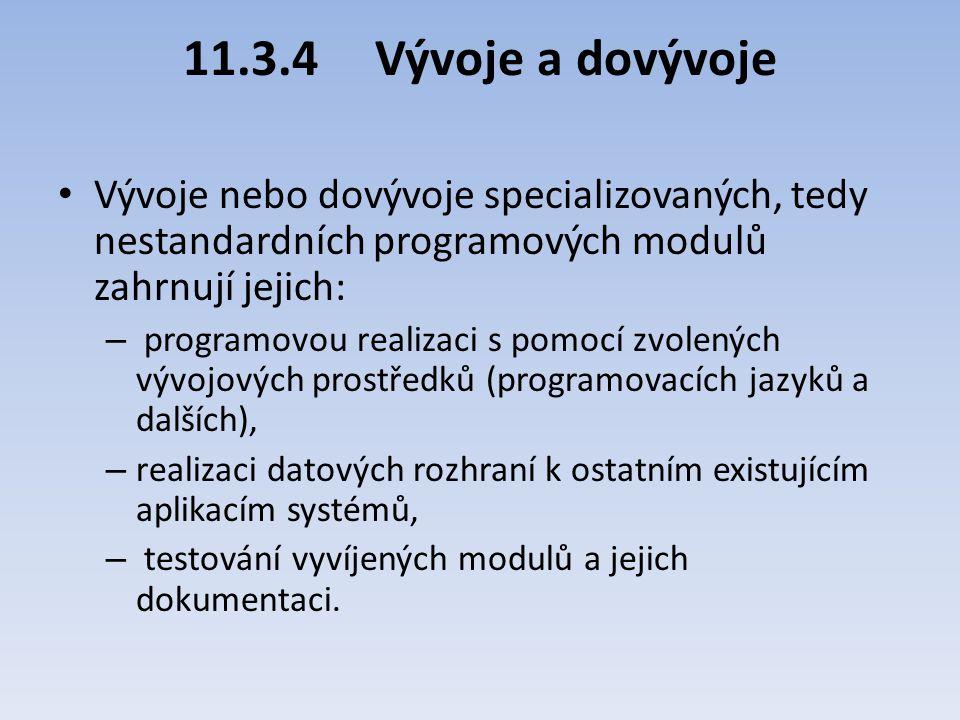 11.3.4Vývoje a dovývoje Vývoje nebo dovývoje specializovaných, tedy nestandardních programových modulů zahrnují jejich: – programovou realizaci s pomo