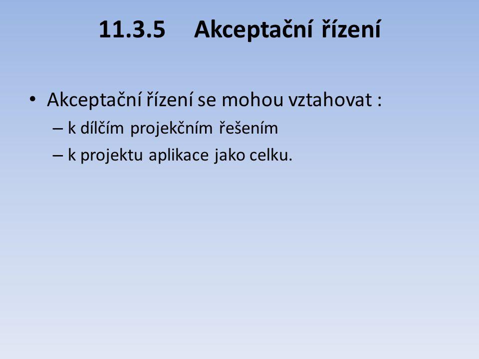 11.3.5Akceptační řízení Akceptační řízení se mohou vztahovat : – k dílčím projekčním řešením – k projektu aplikace jako celku.