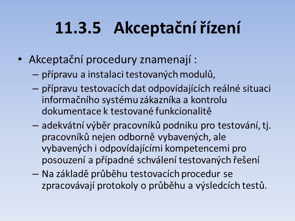 11.3.5Akceptační řízení Akceptační procedury znamenají : – přípravu a instalaci testovaných modulů, – přípravu testovacích dat odpovídajících reálné s