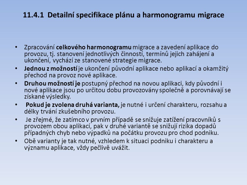 11.4.1 Detailní specifikace plánu a harmonogramu migrace Zpracování celkového harmonogramu migrace a zavedení aplikace do provozu, tj. stanovení jedno