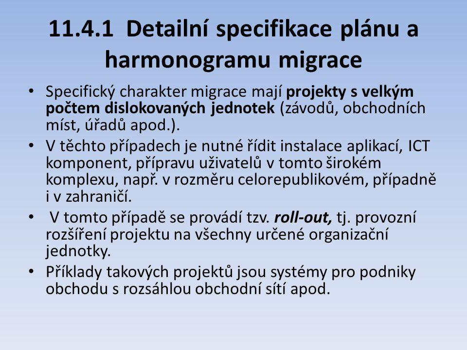 11.4.1 Detailní specifikace plánu a harmonogramu migrace Specifický charakter migrace mají projekty s velkým počtem dislokovaných jednotek (závodů, ob