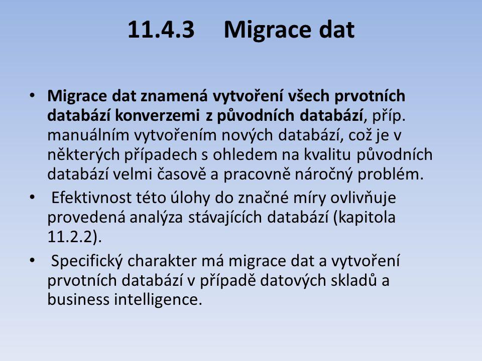 11.4.3Migrace dat Migrace dat znamená vytvoření všech prvotních databází konverzemi z původních databází, příp. manuálním vytvořením nových databází,