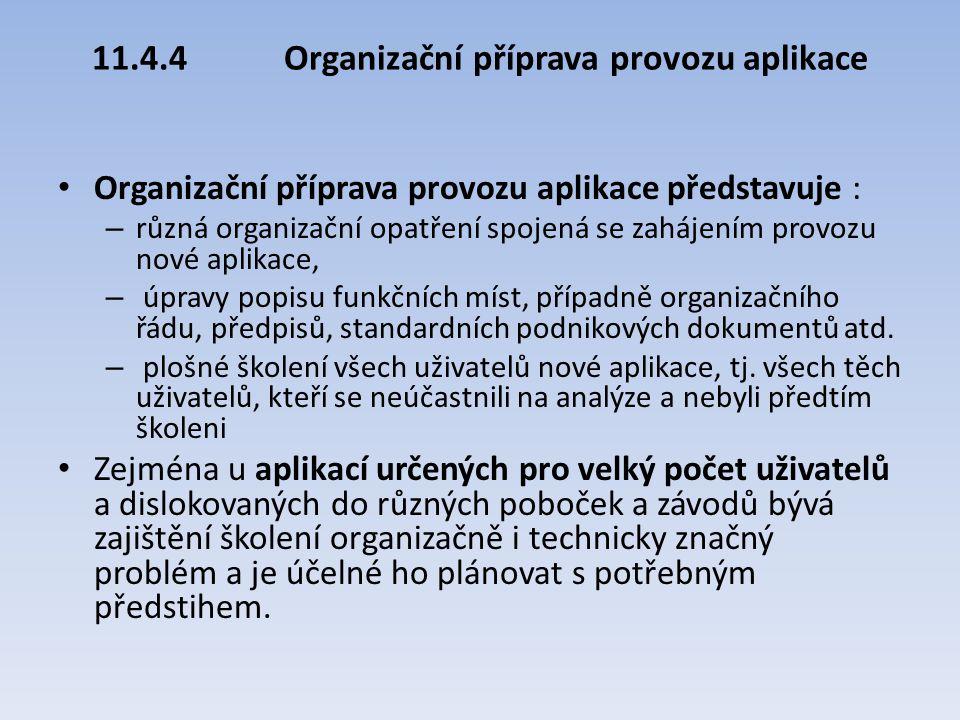 11.4.4Organizační příprava provozu aplikace Organizační příprava provozu aplikace představuje : – různá organizační opatření spojená se zahájením prov