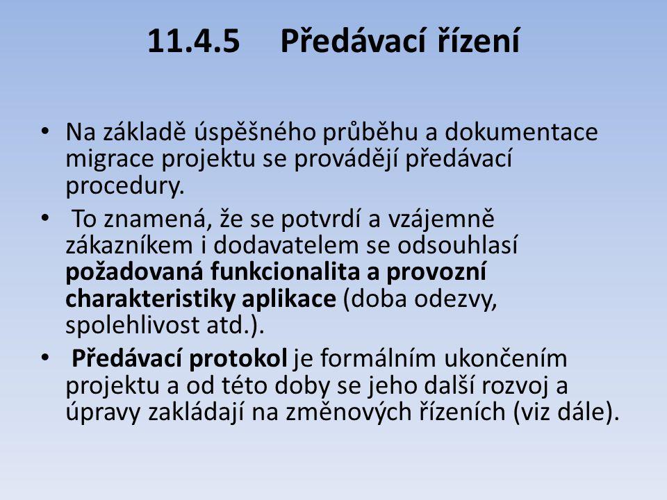 11.4.5Předávací řízení Na základě úspěšného průběhu a dokumentace migrace projektu se provádějí předávací procedury. To znamená, že se potvrdí a vzáje