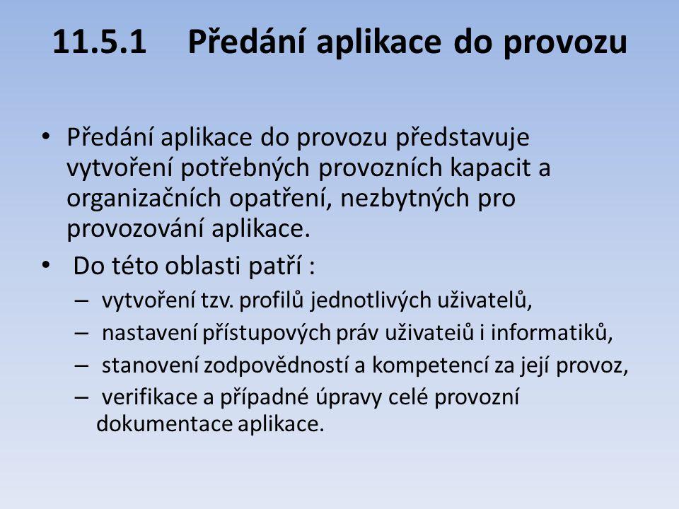 11.5.1Předání aplikace do provozu Předání aplikace do provozu představuje vytvoření potřebných provozních kapacit a organizačních opatření, nezbytných