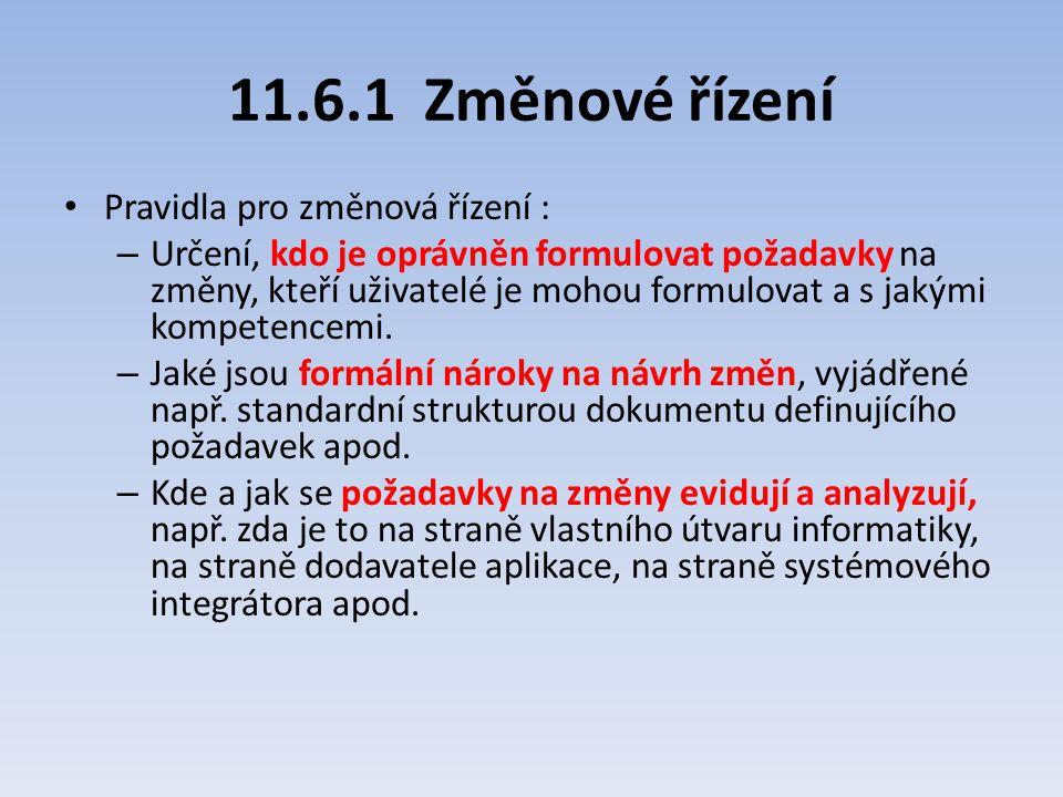 11.6.1 Změnové řízení Pravidla pro změnová řízení : – Určení, kdo je oprávněn formulovat požadavky na změny, kteří uživatelé je mohou formulovat a s j