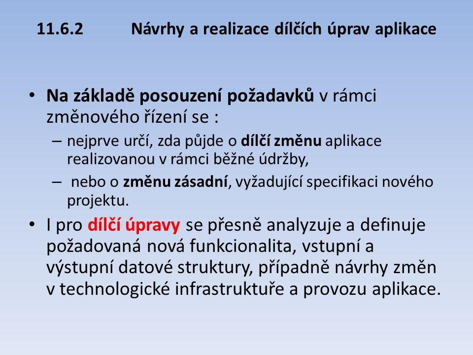 11.6.2Návrhy a realizace dílčích úprav aplikace Na základě posouzení požadavků v rámci změnového řízení se : – nejprve určí, zda půjde o dílčí změnu a