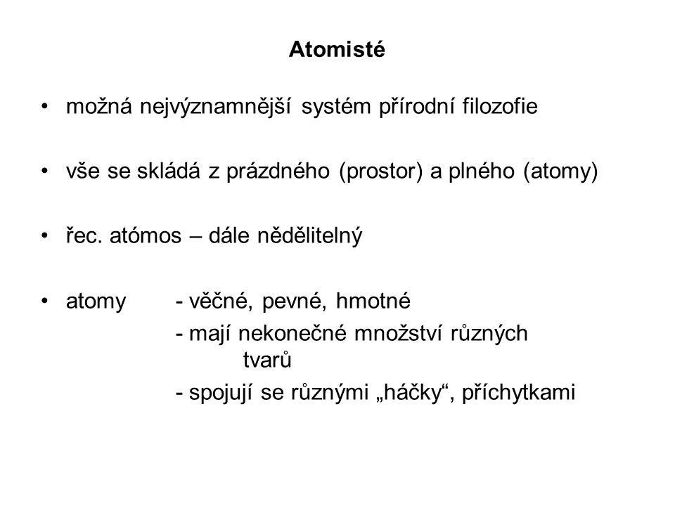 Atomisté možná nejvýznamnější systém přírodní filozofie vše se skládá z prázdného (prostor) a plného (atomy) řec. atómos – dále nědělitelný atomy - vě