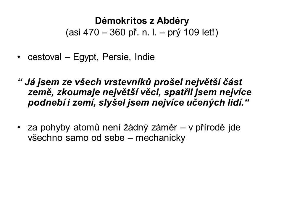 """Démokritos z Abdéry (asi 470 – 360 př. n. l. – prý 109 let!) cestoval – Egypt, Persie, Indie """" Já jsem ze všech vrstevníků prošel největší část země,"""