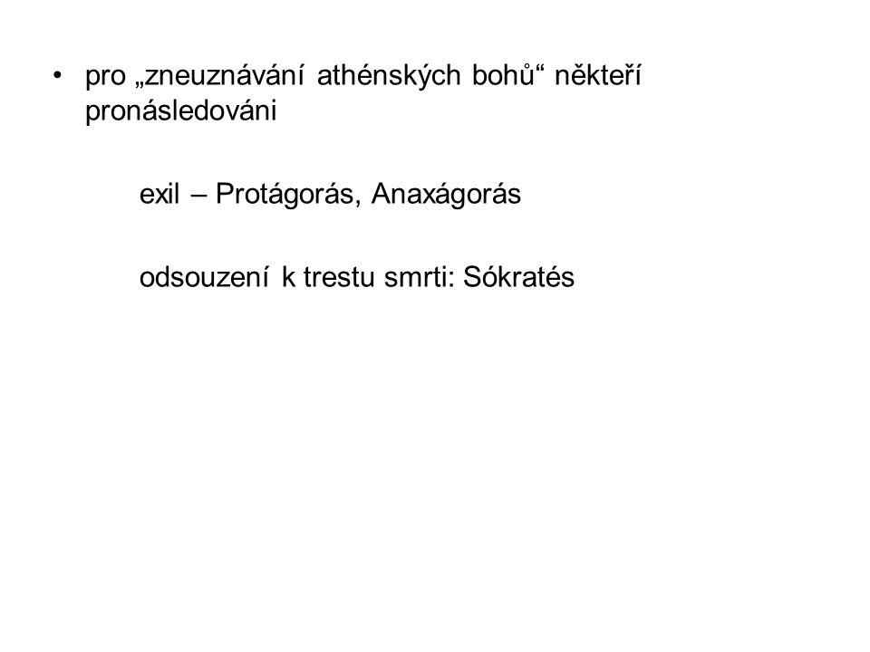 """pro """"zneuznávání athénských bohů"""" někteří pronásledováni exil – Protágorás, Anaxágorás odsouzení k trestu smrti: Sókratés"""