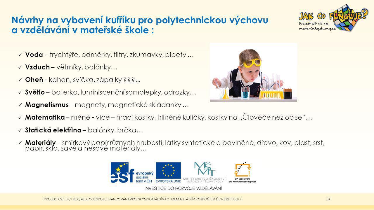 Návrhy na vybavení kufříku pro polytechnickou výchovu a vzdělávání v mateřské škole : Voda – trychtýře, odměrky, filtry, zkumavky, pipety … Vzduch – v