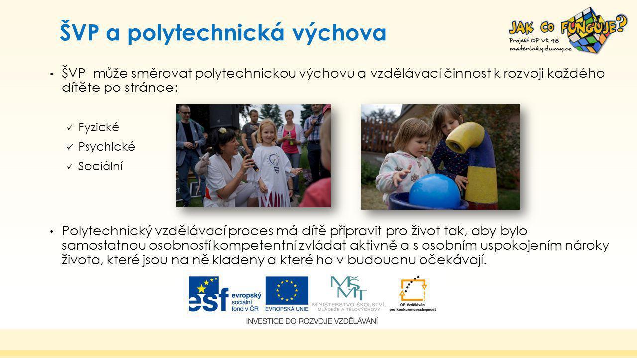 ŠVP může směrovat polytechnickou výchovu a vzdělávací činnost k rozvoji každého dítěte po stránce: Fyzické Psychické Sociální Polytechnický vzdělávací