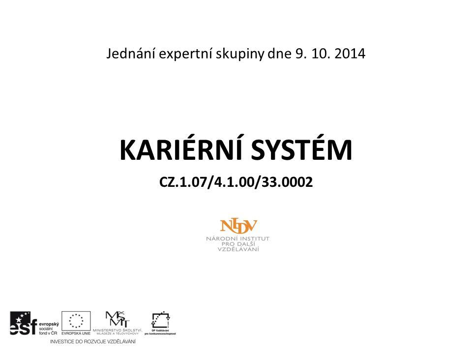 Jednání expertní skupiny dne 9. 10. 2014 KARIÉRNÍ SYSTÉM CZ.1.07/4.1.00/33.0002