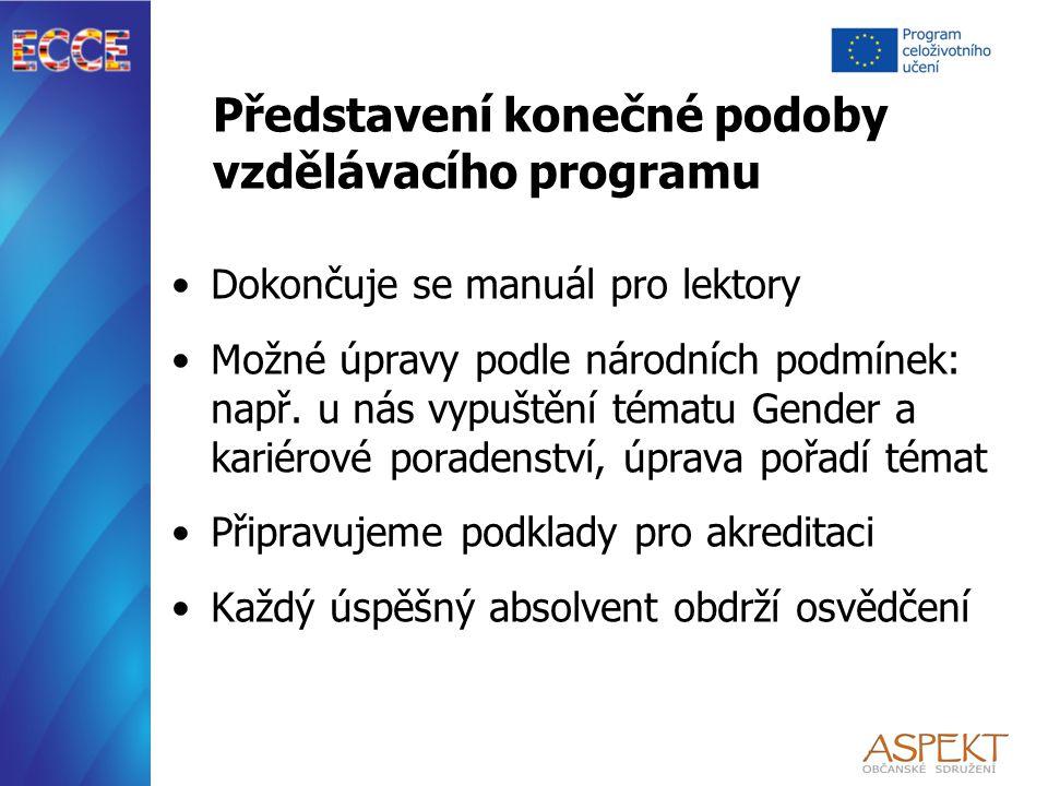 Představení konečné podoby vzdělávacího programu Dokončuje se manuál pro lektory Možné úpravy podle národních podmínek: např.