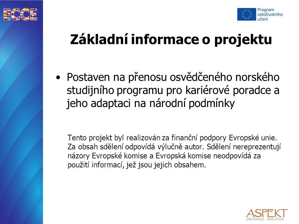 Základní informace o projektu Postaven na přenosu osvědčeného norského studijního programu pro kariérové poradce a jeho adaptaci na národní podmínky Tento projekt byl realizován za finanční podpory Evropské unie.