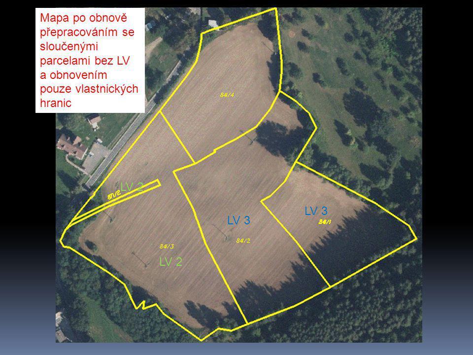 LV 3 LV 2 LV 3 Mapa po obnově přepracováním se sloučenými parcelami bez LV a obnovením pouze vlastnických hranic