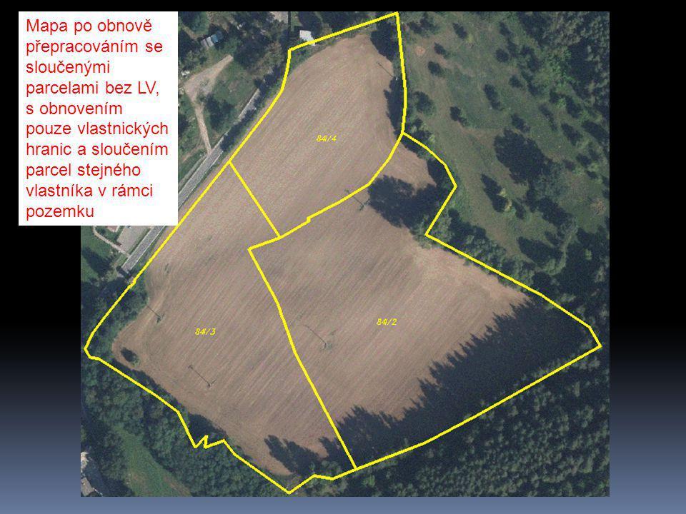 Mapa po obnově přepracováním se sloučenými parcelami bez LV, s obnovením pouze vlastnických hranic a sloučením parcel stejného vlastníka v rámci pozem