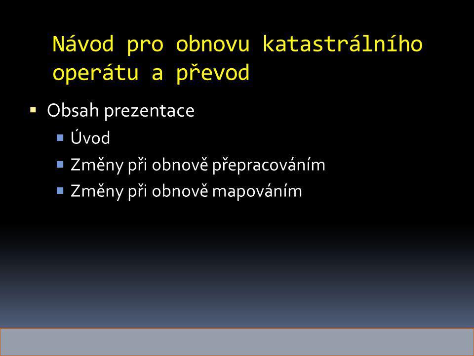 Návod pro obnovu katastrálního operátu a převod  Obsah prezentace  Úvod  Změny při obnově přepracováním  Změny při obnově mapováním